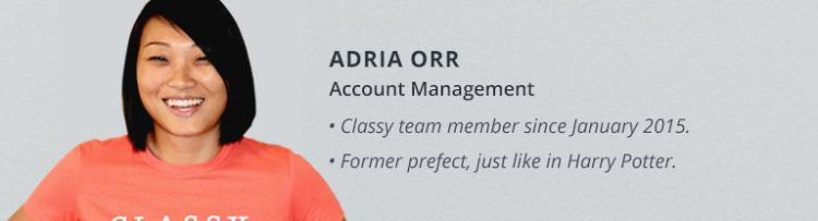 Adria Orr, Account Management. Classy team member since January 2015. Former prefect, just like in Harry Potter.
