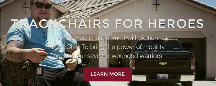 TrackChairs For Heroes. White Heart has teamed with Action TrackChair to bring the power of mobility back to our severely wounded warriors. Learn more.