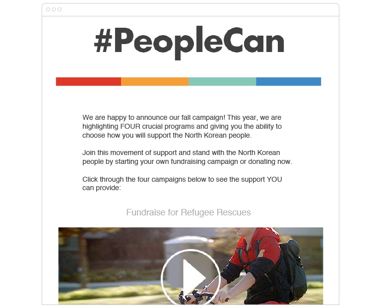 #PeopleCan We are happy to announce our fall campaign! This year, we are highlighting FOUR crucial programs and giving you the ability to choose how you will support the North Korean people. Join this movement of support and stand with the North Korean people by starting your own fundraising campaign or donating now.